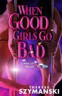 When Good Girls Go Bad