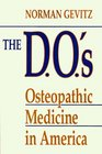 The DO's  Osteopathic Medicine in America