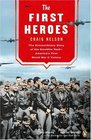 The First Heroes : The Extraordinary Story of the Doolittle Raid--America\'s First World War II Victory