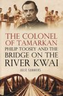 The Colonel of Tamarkan  Philip Toosey and the Bridge on the River Kwai
