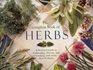 The Complete Book of Herbs A Practical Guide to Cultivating Drying and Cooking With More Than 50 Herbs