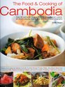 The Food & Cooking of Cambodia: Over 60 authentic classic recipes from an undiscovered cuisine, shown step-by-step in over 250 stunning photographs; An ... using ingredients, equipment and techniques