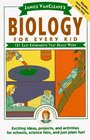 Janice VanCleave's Biology For Every Kid: 101 Easy Experiments That Really Work (Science for Every Kid)