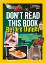 Don't Read This Book Before Dinner Revoltingly true tales of foul food icky animals horrible history and more