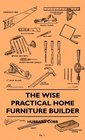 The Wise Practical Home Furniture Builder