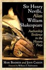 Sir Henry Neville Alias William Shakespeare Authorship Evidence in the History Plays