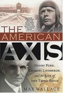 The American Axis : Henry Ford, Charles Lindbergh, and the Rise of the Third Reich