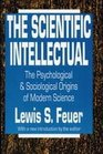 The Scientific Intellectual The Psychological and Sociological Origins of Modern Science