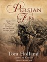 Persian Fire The First World Empire and the Battle for the West