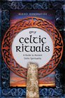 Celtic Rituals A Guide to Ancient Celtic Spirituality