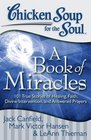 Chicken Soup for the Soul A Book of Miracles 101 True Stories of Healing Faith Divine Intervention and Answered Prayers