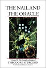 The Nail and the Oracle Volume XI The Complete Stories of Theodore Sturgeon