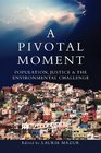 A Pivotal Moment Population Justice and the Environmental Challenge