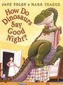 How Do Dinosaurs Say Good Night? (How Do Dinosaurs...?)