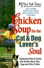 Chicken Soup for the Cat and Dog Lover's Soul  Celebrating Pets as Family with Stories About Cats Dogs and Other Critters