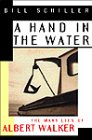 A Hand in the Water The Many Lies of Albert Walker