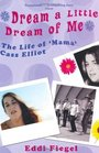 Dream a Little Dream of Me The Life of 'Mama' Cass Elliot