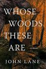 Whose Woods These Are A Novel