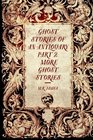 Ghost Stories of an Antiquary Part 2 More Ghost Stories