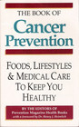 The Book of Cancer Prevention: Foods, Lifestyles & Medical Care to Keep you Healthy