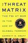 The Threat Matrix The FBI at War in the Age of Global Terror