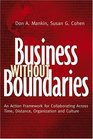 Business Without Boundaries  An Action Framework for Collaborating Across Time Distance Organization and Culture