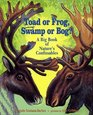 Toad Or Frog Swamp Or Bog A Big Book of Nature's Confusables