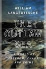 The Outlaw Sea A World of Freedom Chaos and Crime