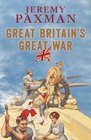 Great Britain's Great War A Sympathetic History of Our Gravest Folly