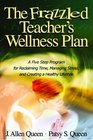 The Frazzled Teacher's Wellness Plan  A Five Step Program for Reclaiming Time Managing Stress and Creating a Healthy Lifestyle