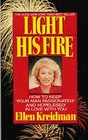 Light His Fire How to Keep Your Man Passionately in Love with You