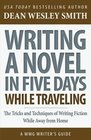 Writing a Novel in Five Days While Traveling The Tricks and Techniques of Writing Fiction While Away from Home