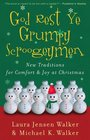 God Rest Ye Grumpy Scroogeymen New Traditions for Comfort  Joy at Christmas