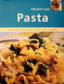 Greatest Ever Pasta: Easy and Delicious Step-by- Step Recipes