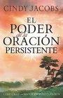 El Poder de la Oracion Persistente Como orar con un proposito y una pasion mayor