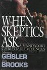 When Skeptics Ask A Handbook of Christian Evidence