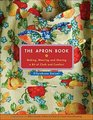 The Apron Book: Making, Wearing, and Sharing a Bit of Cloth and Comfort