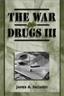 The War on Drugs III The Continuing Saga of the Mysteries and Miseries of Intoxication Addiction Crime and Public Policy