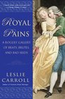 Royal Pains A Rogues' Gallery of Brats Brutes and Bad Seeds