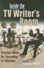 Inside the TV Writer's Room Practical Advice for Succeeding in Television
