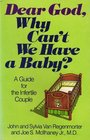 Dear God, Why Can't We Have a Baby?: A Guide for the Infertile Couple