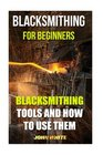 Blacksmithing For Beginners Blacksmithing Tools And How To Use Them