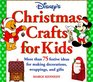 Disney's Christmas Crafts for Kids  More Than 75 Festive Ideas for Making Decorations Wrapping and Gifts