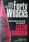 Forty Whacks New Evidence in the Life and Legend of Lizzie Borden