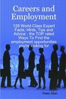 Careers and Employment - 128 World Class Expert Facts Hints Tips and Advice - the TOP rated Ways To Find the employment opportunities you're looking for