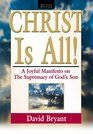 Christ Is All A Joyful Manifesto on the Supremacy of God's Son Second Edition