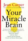 Your Miracle Brain : Dramatic New Scientific Evidence Reveals How You Can Use Food and Supplements To: Maximize Brain Power Boost Your Memory Lift Your Mood Improve IQ and Creativity Prevent an