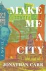 Make Me a City A Novel