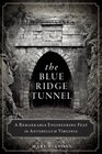 The Blue Ridge Tunnel A Remarkable Engineering Feat in Antebellum Virginia