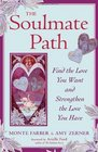 The Soulmate Path Find the Love You Want and Strengthen the Love You Have